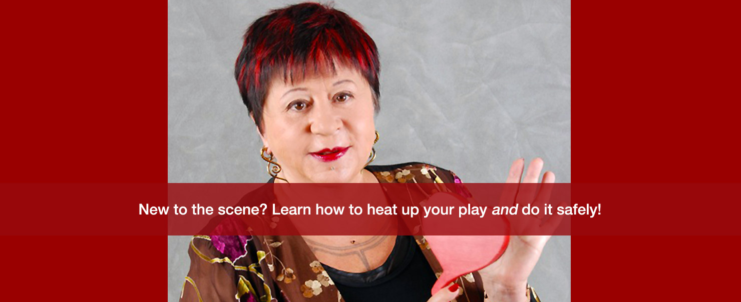 Newbies!  Heat up your play!  Gain confidence!  Learn to do it all safely!