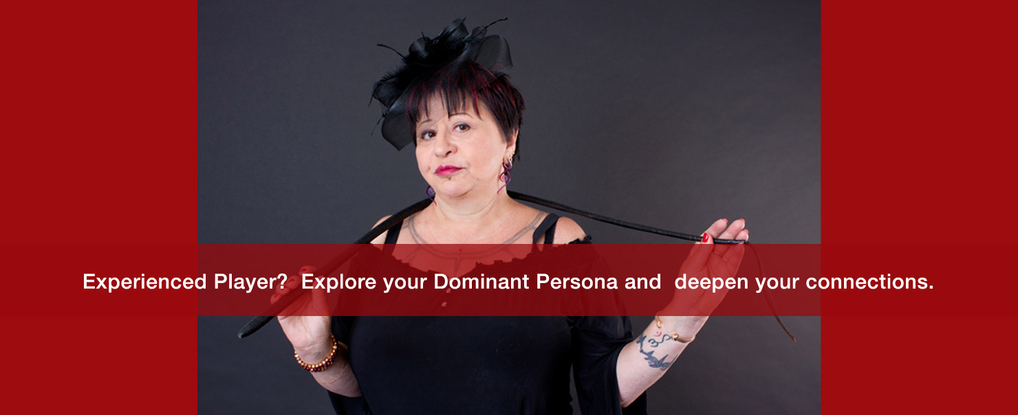 Advanced players!  Explore your Dominant persona(s).   Reinvigorate your play.  Deepen your connections.